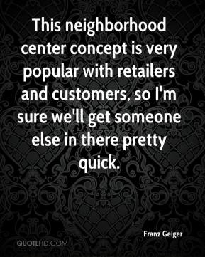 Franz Geiger - This neighborhood center concept is very popular with retailers and customers, so I'm sure we'll get someone else in there pretty quick.