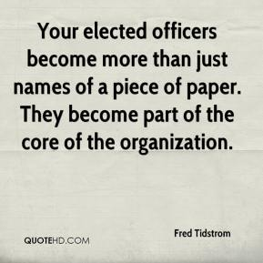 Fred Tidstrom - Your elected officers become more than just names of a piece of paper. They become part of the core of the organization.