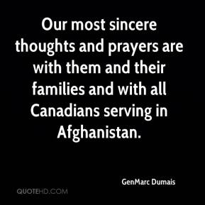 GenMarc Dumais - Our most sincere thoughts and prayers are with them and their families and with all Canadians serving in Afghanistan.