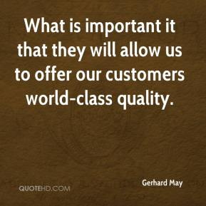 Gerhard May - What is important it that they will allow us to offer our customers world-class quality.