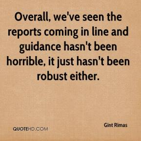 Gint Rimas - Overall, we've seen the reports coming in line and guidance hasn't been horrible, it just hasn't been robust either.