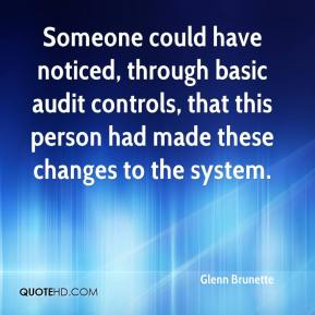 Glenn Brunette - Someone could have noticed, through basic audit controls, that this person had made these changes to the system.