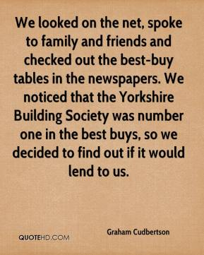 Graham Cudbertson - We looked on the net, spoke to family and friends and checked out the best-buy tables in the newspapers. We noticed that the Yorkshire Building Society was number one in the best buys, so we decided to find out if it would lend to us.