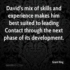 Grant King - David's mix of skills and experience makes him best suited to leading Contact through the next phase of its development.