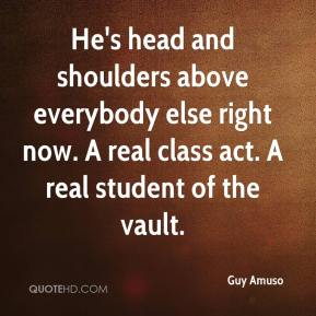 Guy Amuso - He's head and shoulders above everybody else right now. A real class act. A real student of the vault.