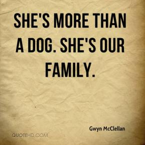 Gwyn McClellan - She's more than a dog. She's our family.
