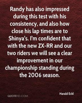 Harald Eckl - Randy has also impressed during this test with his consistency, and also how close his lap times are to Shinya's. I'm confident that with the new ZX-RR and our two riders we will see a clear improvement in our championship standing during the 2006 season.