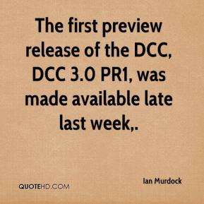 Ian Murdock - The first preview release of the DCC, DCC 3.0 PR1, was made available late last week.