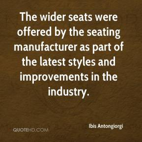 Ibis Antongiorgi - The wider seats were offered by the seating manufacturer as part of the latest styles and improvements in the industry.