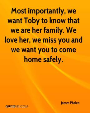James Phalen - Most importantly, we want Toby to know that we are her family. We love her, we miss you and we want you to come home safely.