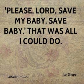 Jan Shope - 'Please, Lord, save my baby, save baby.' That was all I could do.