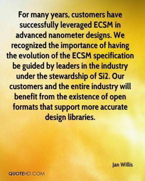 Jan Willis - For many years, customers have successfully leveraged ECSM in advanced nanometer designs. We recognized the importance of having the evolution of the ECSM specification be guided by leaders in the industry under the stewardship of Si2. Our customers and the entire industry will benefit from the existence of open formats that support more accurate design libraries.