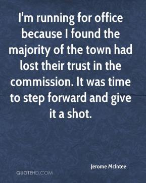 Jerome McIntee  - I'm running for office because I found the majority of the town had lost their trust in the commission. It was time to step forward and give it a shot.