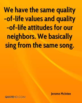 Jerome McIntee  - We have the same quality-of-life values and quality-of-life attitudes for our neighbors. We basically sing from the same song.