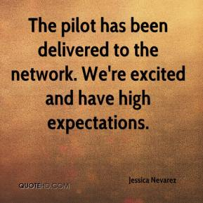 Jessica Nevarez  - The pilot has been delivered to the network. We're excited and have high expectations.