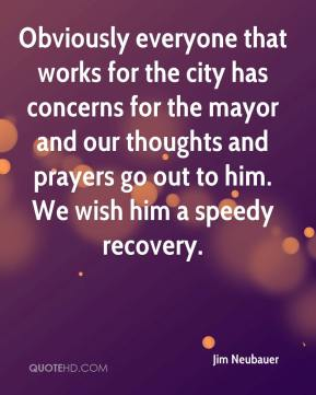 Jim Neubauer  - Obviously everyone that works for the city has concerns for the mayor and our thoughts and prayers go out to him. We wish him a speedy recovery.