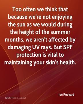 Joe Rookard  - Too often we think that because we're not enjoying the sun as we would during the height of the summer months, we aren't affected by damaging UV rays. But SPF protection is vital to maintaining your skin's health.