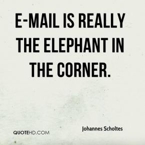 Johannes Scholtes  - E-mail is really the elephant in the corner.