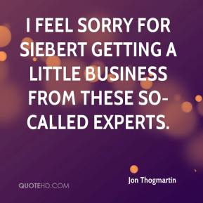 Jon Thogmartin  - I feel sorry for Siebert getting a little business from these so-called experts.