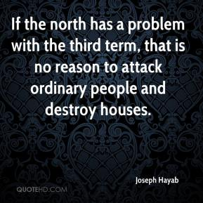 Joseph Hayab  - If the north has a problem with the third term, that is no reason to attack ordinary people and destroy houses.