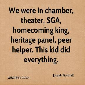 Joseph Marshall  - We were in chamber, theater, SGA, homecoming king, heritage panel, peer helper. This kid did everything.