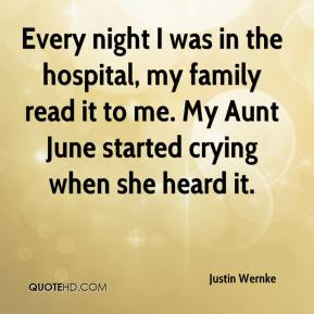 Justin Wernke  - Every night I was in the hospital, my family read it to me. My Aunt June started crying when she heard it.