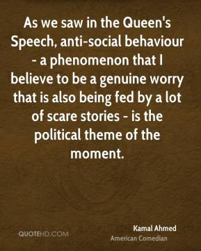 As we saw in the Queen's Speech, anti-social behaviour - a phenomenon that I believe to be a genuine worry that is also being fed by a lot of scare stories - is the political theme of the moment.