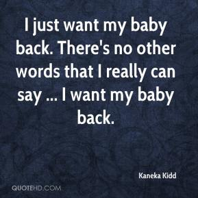 Kaneka Kidd  - I just want my baby back. There's no other words that I really can say ... I want my baby back.