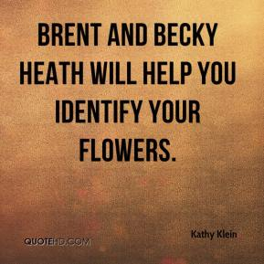 Kathy Klein  - Brent and Becky Heath will help you identify your flowers.