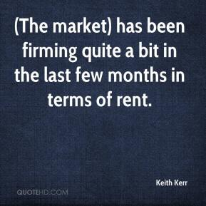 Keith Kerr  - (The market) has been firming quite a bit in the last few months in terms of rent.