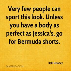 Kelli Delaney  - Very few people can sport this look. Unless you have a body as perfect as Jessica's, go for Bermuda shorts.