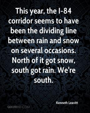 Kenneth Leavitt  - This year, the I-84 corridor seems to have been the dividing line between rain and snow on several occasions. North of it got snow, south got rain. We're south.