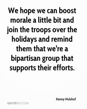 Kenny Hulshof  - We hope we can boost morale a little bit and join the troops over the holidays and remind them that we're a bipartisan group that supports their efforts.
