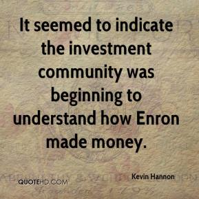 Kevin Hannon  - It seemed to indicate the investment community was beginning to understand how Enron made money.