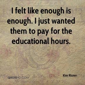 Kim Risner  - I felt like enough is enough. I just wanted them to pay for the educational hours.