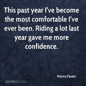 Kimmy Fasani  - This past year I've become the most comfortable I've ever been. Riding a lot last year gave me more confidence.
