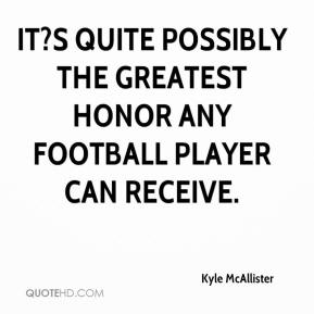 Kyle McAllister  - It?s quite possibly the greatest honor any football player can receive.