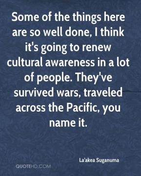 Some of the things here are so well done, I think it's going to renew cultural awareness in a lot of people. They've survived wars, traveled across the Pacific, you name it.
