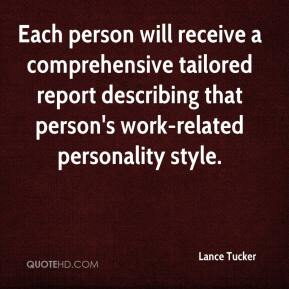 Lance Tucker  - Each person will receive a comprehensive tailored report describing that person's work-related personality style.