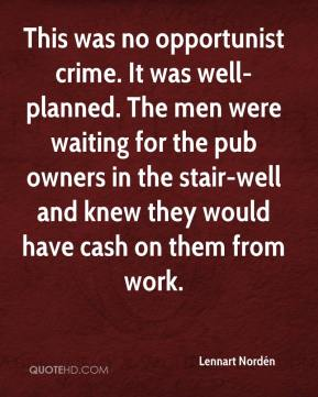 Lennart Nordén  - This was no opportunist crime. It was well-planned. The men were waiting for the pub owners in the stair-well and knew they would have cash on them from work.