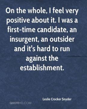 On the whole, I feel very positive about it. I was a first-time candidate, an insurgent, an outsider and it's hard to run against the establishment.