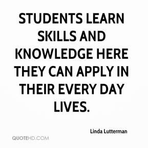 Students learn skills and knowledge here they can apply in their every day lives.
