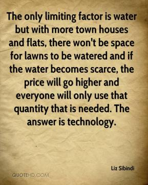 Liz Sibindi  - The only limiting factor is water but with more town houses and flats, there won't be space for lawns to be watered and if the water becomes scarce, the price will go higher and everyone will only use that quantity that is needed. The answer is technology.