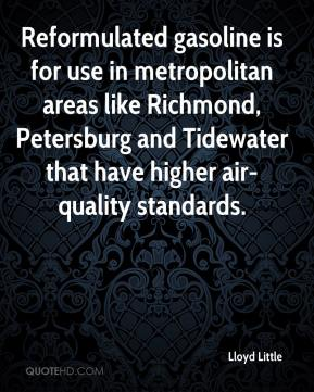 Lloyd Little  - Reformulated gasoline is for use in metropolitan areas like Richmond, Petersburg and Tidewater that have higher air-quality standards.