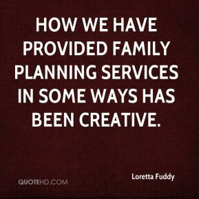 Loretta Fuddy  - How we have provided family planning services in some ways has been creative.
