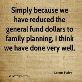 Loretta Fuddy  - Simply because we have reduced the general fund dollars to family planning, I think we have done very well.