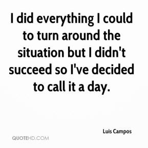 Luis Campos  - I did everything I could to turn around the situation but I didn't succeed so I've decided to call it a day.