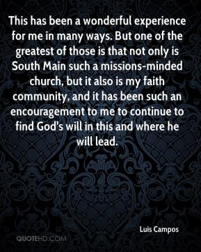 Luis Campos  - This has been a wonderful experience for me in many ways. But one of the greatest of those is that not only is South Main such a missions-minded church, but it also is my faith community, and it has been such an encouragement to me to continue to find God's will in this and where he will lead.