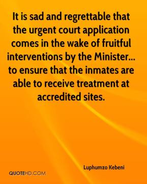 Luphumzo Kebeni  - It is sad and regrettable that the urgent court application comes in the wake of fruitful interventions by the Minister... to ensure that the inmates are able to receive treatment at accredited sites.