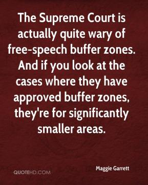 Maggie Garrett  - The Supreme Court is actually quite wary of free-speech buffer zones. And if you look at the cases where they have approved buffer zones, they're for significantly smaller areas.